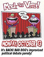 It's BACK! BAD DOG's improvised political debate party!